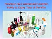 Purchase the Customized Cosmetic Bottle to Enjoy Tons of Benefits