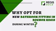 Why Opt For New Bathroom Fitting In Bognor Regis During Winter_