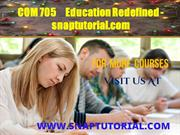 COM 705     Education Redefined - snaptutorial.com