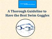 A Thorough Guideline to Have the Best Swim Goggles