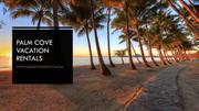 PALM COVE VACATION RENTALS