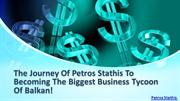 The Journey Of Petros Stathis To Becoming The Biggest Business