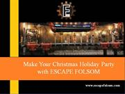 Make Your Christmas Holiday Party with ESCAPE FOLSOM