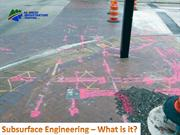 Subsurface Engineering What is it