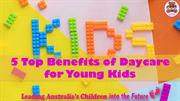 5 Top Benefits of Daycare for Young Kids