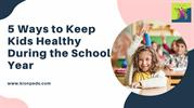 5 Ways to Keep Kids Healthy During the School Year_ childrens clinic j