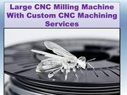 Large cnc milling machine with custom cnc machining services