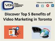 Discover Top 5 Benefits of Video Marketing in Toronto