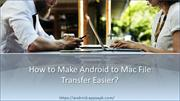 How to Make Android to Mac File Transfer Easier