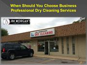 When Should You Choose Business Professional Dry Cleaning Services