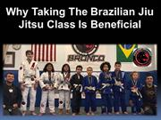 Why Taking The Brazilian Jiu Jitsu Class Is Beneficial
