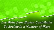 Lee Weiss from Boston Contributes To Society in a Number of Ways