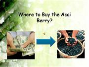 Where to Buy the Acai Berry- Why You Can