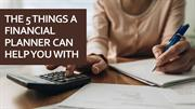 The 5 Things A Financial Planner Can Help You With