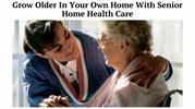 Grow Older In Your Own Home With Senior Home Health Care
