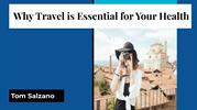 Tom Salzano_ Why Travel is Essential for Your Health