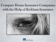Compare Home Insurance Companies with the Help of Kirkham Insurance