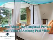 Know About Top Langkawi Private Pool Villas of Ambong Pool Villas