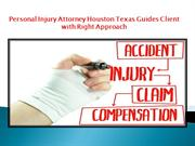 Personal Injury Attorney Houston Texas Guides Client with Right Approa