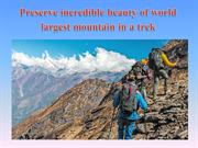 Preserve incredible beauty of world largest mountains in a trek