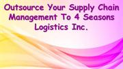 Outsource Your Supply Chain Management To 4 Seasons Logistics Inc.