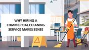 Why Hiring A Commercial Cleaning Service Makes Sense