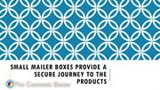 Small mailer boxes provide a secure journey to the products
