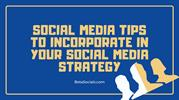 Social Media Tips for Your Social Media Strategy
