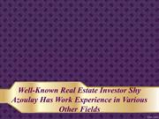 Real Estate Investor Shy Azoulay Has Work Exp. in Various Other Fields