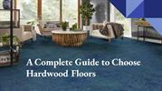A Complete Guide to Choose Hardwood Floors (1)