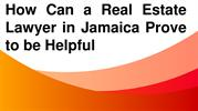How Can a Real Estate Lawyer in Jamaica Prove to be Helpful