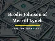 Brodie Johnson of Merrill Lynch: Tips for Investing