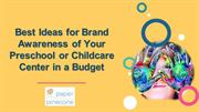 Best Ideas for Brand Awareness of Your Preschool or Childcare