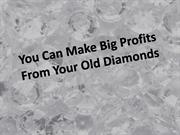 You Can Make Big Profits From Your Old Diamonds (1)
