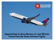 Approaches to Save Money on Last Minute Travel Plan By Delta Airlines