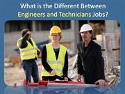 What is The Different between Engineers and Technicians Jobs