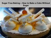 Sugar Free Baking – How to Bake a Cake Without Sugar?