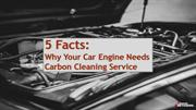 5 Facts Why Your Car Engine Needs Carbon Cleaning Service
