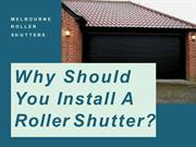 Why Should You Install A Roller Shutter