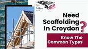 Need Scaffolding In Croydon? Know The Common Types
