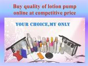 Buy quality of lotion pump online at competitive price