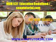 HRM 531  Education Redefined --- snaptutorial