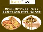 Never Make These 5 Blunders While Selling Your Gold