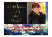 The meaning provided to movies by Aashish Chanana producer