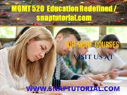 MGMT 520  Education Redefined --- snaptutorial