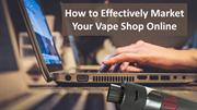 How to Effectively Market Your Vape Shop Online