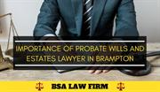 Importance of Probate Wills and Estates Lawyer in Brampton