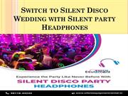 Switch to Silent Disco Wedding with Silent party Headphones