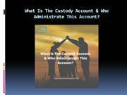 What Is The Custody Account & Who Administrate This Account