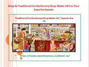 Shop At Traditional Confectionery Shop Wales UK For Your Favorite Swee